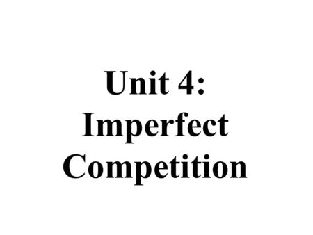 Unit 4: Imperfect Competition. Oligopoly FOUR MARKET MODELS Characteristics of Oligopolies: A Few Large Producers (Less than 10) Identical or Differentiated.