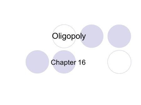 Oligopoly Chapter 16. Imperfect Competition oImperfect competition refers to those market structures that fall between perfect competition and pure monopoly.