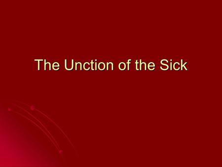 The Unction of the Sick. What do you do when your sick? What is the first thing you do when you get sick? What is the first thing you do when you get.
