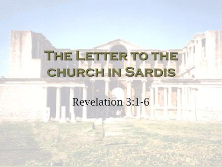 The Letter to the church in Sardis Revelation 3:1-6.