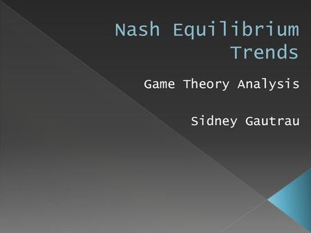Game Theory Analysis Sidney Gautrau. John von Neumann is looked at as the father of modern game theory. Many other theorists, such as John Nash and John.