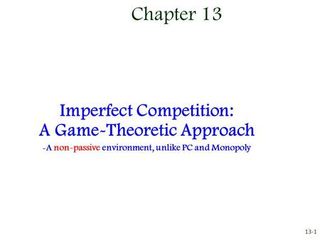 Chapter 13 Imperfect Competition: A Game-Theoretic Approach