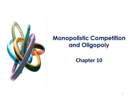 1 Monopolistic Competition and Oligopoly Chapter 10.