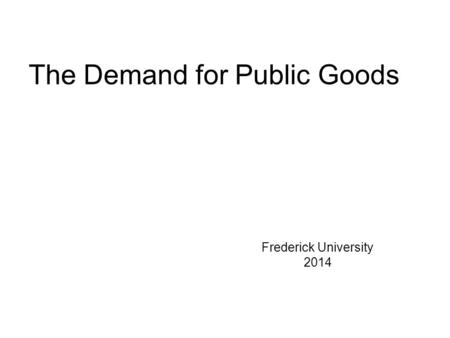 The Demand for Public Goods Frederick University 2014.