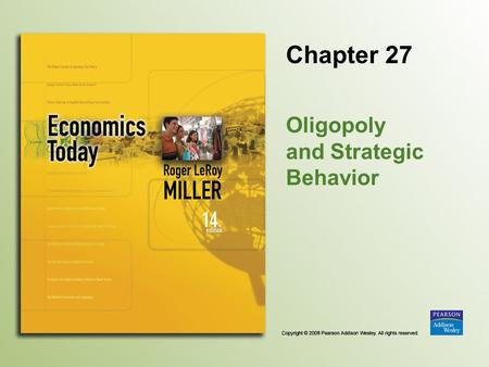 Chapter 27 Oligopoly and Strategic Behavior. Copyright © 2008 Pearson Addison Wesley. All rights reserved. 27-2 Introduction The number of languages decreased.