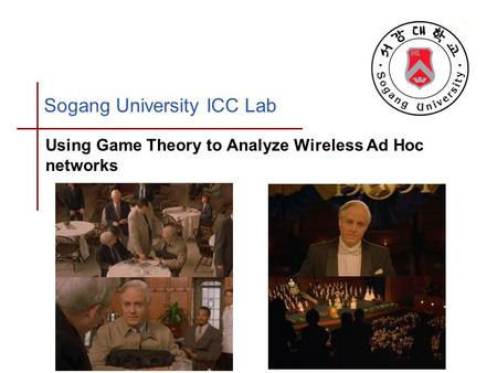 Sogang University ICC Lab Using Game Theory to Analyze Wireless Ad Hoc networks.