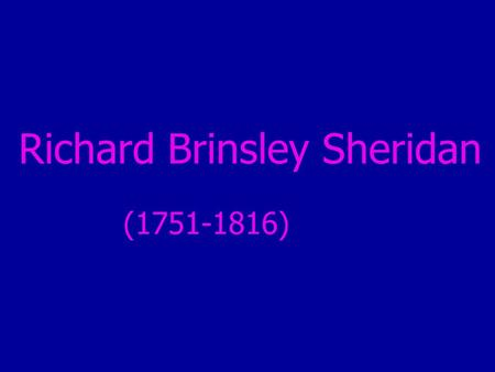 Richard Brinsley Sheridan (1751-1816). Playwright Playwright Impresario Impresario Whig politician Whig politician Orator Orator.