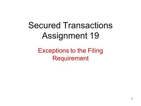 1 Secured Transactions Assignment 19 Exceptions to the Filing Requirement.