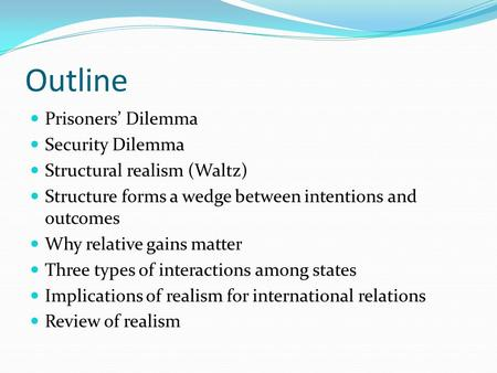 Outline Prisoners' Dilemma Security Dilemma Structural realism (Waltz)