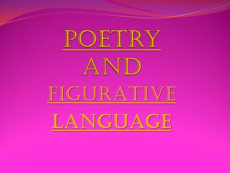 FIGURATIVELANGUAGE. Prose vs. Poetry Prose Poetry Each line is called a sentence Groups of sentences are called paragraphs Paragraphs together are called.