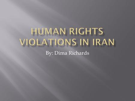 By: Dima Richards.  There are many countries that are violating basic human rights. Iran is one of the countries that has the biggest violations in these.