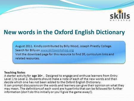 New words in the Oxford English Dictionary Teaching Notes A starter activity for age 16+. Designed to engage and enthuse learners from Entry Level 1 to.