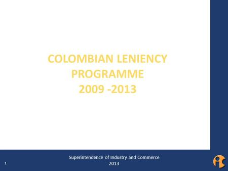 1 ¿QUÉ ES LA COLUSIÓN EN LICITACIONES? COLOMBIAN LENIENCY PROGRAMME 2009 -2013 Superintendence of Industry and Commerce 2013 1.