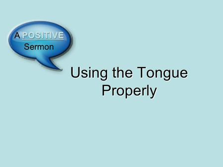 Using the Tongue Properly. Hebrews 12:15 Hebrews 4:1 Proper use of the tongue applies to every day, not just today! Ephesians 5:29 Use Your Tongue Properly!
