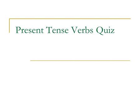 Present Tense Verbs Quiz. Choose the present verb form that agrees with the subject of the sentence. 1. As the children _______ a line, Jean hears Shirley's.