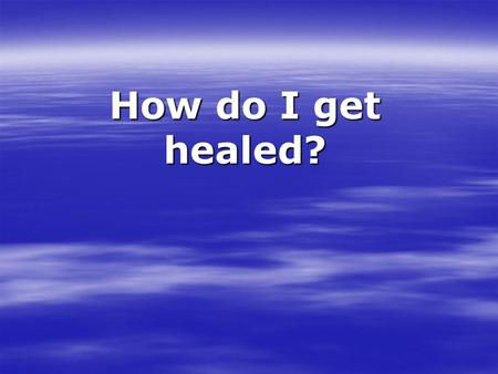 How do I get healed?. Exodus 12:37 Exodus 12:37 ' I am the Lord that heals you' Isaiah 53:4 'Surely he took up our infirmities and carried our sorrows'