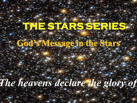 THE STARS SERIES THE STARS SERIES God's Message in the Stars God's Message in the Stars The heavens declare the glory of G od.