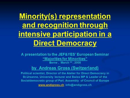 "Minority(s) representation and recognition through intensive participation in a Direct Democracy A presentation to the JEF&YES' European Seminar ""Majorities."