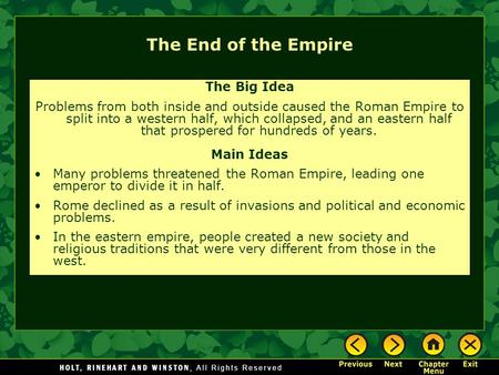 The End of the Empire The Big Idea Problems from both inside and outside caused the Roman Empire to split into a western half, which collapsed, and an.