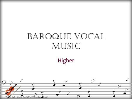 Written by I. Horning King's Park Secondary School Baroque Vocal Music Higher.