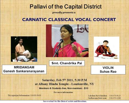 Proudly presents a CARNATIC CLASSICAL VOCAL CONCERT Saturday, Feb 5 th 2011, 5:30 P.M at Albany Hindu Temple - Loudonville, NY Members & Students-free,