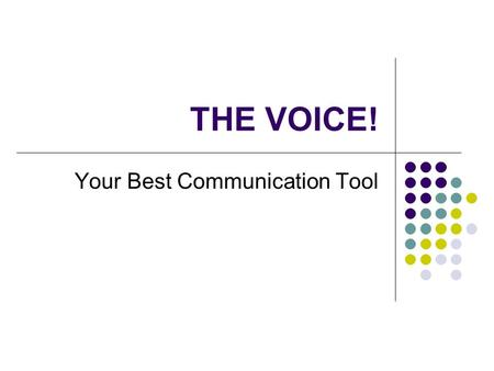 "THE VOICE! Your Best Communication Tool. How the Voice works All professional speakers must ""reawaken"" their voice and exercise it as a muscle. There."