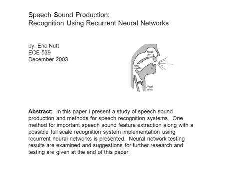 Speech Sound Production: Recognition Using Recurrent Neural Networks Abstract: In this paper I present a study of speech sound production and methods for.