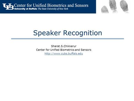 Speaker Recognition Sharat.S.Chikkerur Center for Unified Biometrics and Sensors