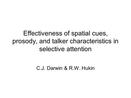 Effectiveness of spatial cues, prosody, and talker characteristics in selective attention C.J. Darwin & R.W. Hukin.
