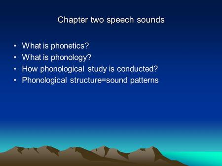 Chapter two speech sounds What is phonetics? What is phonology? How phonological study is conducted? Phonological structure=sound patterns.