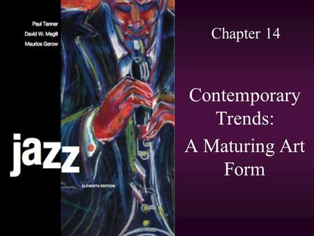 Chapter 14 Contemporary Trends: A Maturing Art Form.