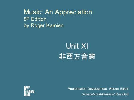 Music: An Appreciation 8 th Edition by Roger Kamien Unit XI 非西方音樂 Presentation Development: Robert Elliott University of Arkansas at Pine Bluff.