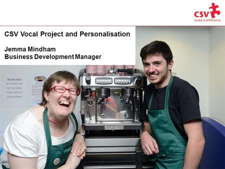 CSV Vocal Project and Personalisation Jemma Mindham Business Development Manager.