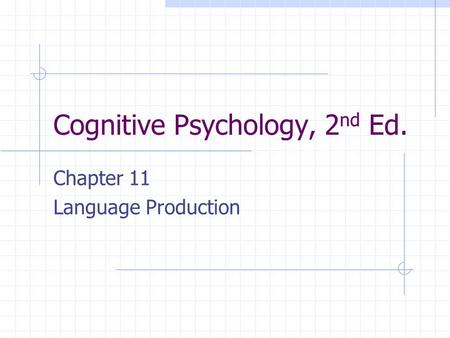 Cognitive Psychology, 2 nd Ed. Chapter 11 Language Production.