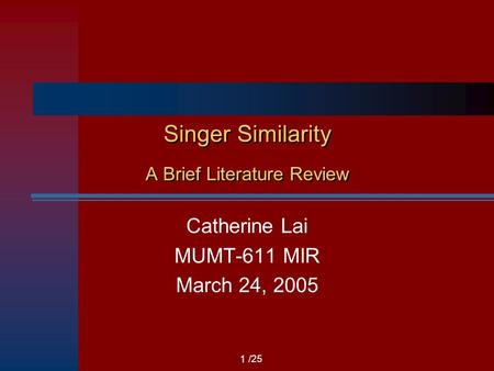 /25 Singer Similarity A Brief Literature Review Catherine Lai MUMT-611 MIR March 24, 2005 1.