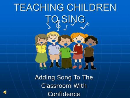 TEACHING CHILDREN TO SING Adding Song To The Classroom With Confidence.
