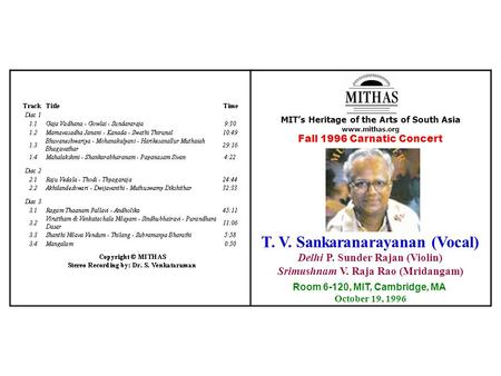 MIT's Heritage of the Arts of South Asia www.mithas.org Fall 1996 Carnatic Concert T. V. Sankaranarayanan (Vocal) Delhi P. Sunder Rajan (Violin) Srimushnam.