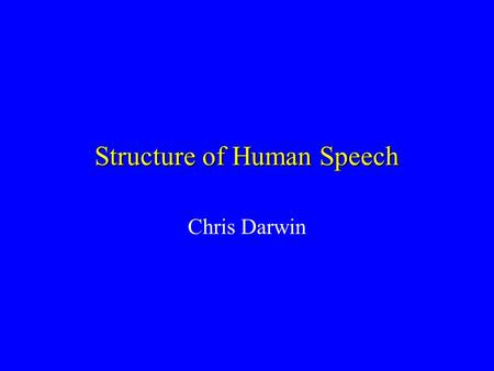 Structure of Human Speech Chris Darwin Vocal Tract.