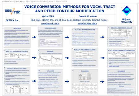 VOICE CONVERSION METHODS FOR VOCAL TRACT AND PITCH CONTOUR MODIFICATION Oytun Türk Levent M. Arslan R&D Dept., SESTEK Inc., and EE Eng. Dept., Boğaziçi.