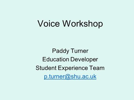 Voice Workshop Paddy Turner Education Developer Student Experience Team