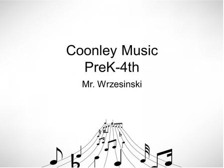 Coonley Music PreK-4th Mr. Wrzesinski. PreK Music Curriculum Pitch Exploration- Poems, Stories, and Songs Call & Response - Leaders sings one part and.