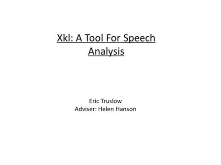 Xkl: A Tool For Speech Analysis Eric Truslow Adviser: Helen Hanson.