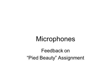 "Microphones Feedback on ""Pied Beauty"" Assignment."