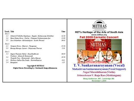 MIT's Heritage of the Arts of South Asia www.mithas.org Fall 2009 Carnatic Concert T. V. Sankaranarayanan (Vocal) Mahadevan Sankaranarayanan (Vocal Support)
