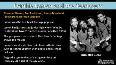 Sherman Garnes, Frankie Lymon, Jimmy Merchant, Joe Negroni, Herman Santiago Lymon was the first black teenage pop star Lymon had just started junior high.
