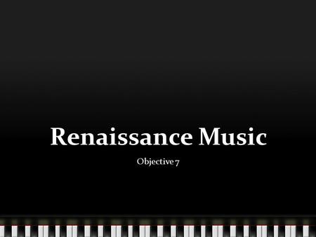 Renaissance Music Objective 7. So here is what is happening… Time frame intellectual & artistic activity began in Italy around 1350 and spread to Northern.