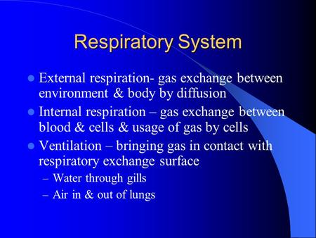 Respiratory System External respiration- gas exchange between environment & body by diffusion Internal respiration – gas exchange between blood & cells.