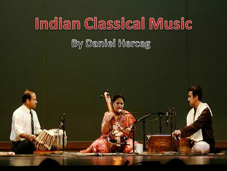 "Indian classical music is a type of classical music that derives from the Indian culture. ""Vedas"", the oldest scriptures in the Hindu tradition, shows."