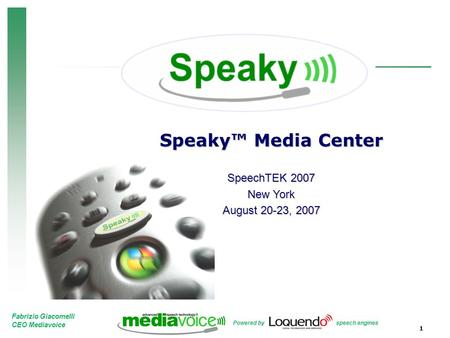Fabrizio Giacomelli CEO Mediavoice Powered by speech engines Speaky™ Media Center SpeechTEK 2007 New York August 20-23, 2007 1.