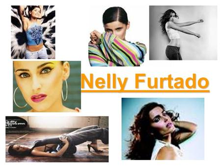 Nelly Furtado. General Information Nelly Furtado (born Nelly Kim Furtado) was born in December 2 nd 1978 in Victoria British Columbia. She is a singer-songwriter,